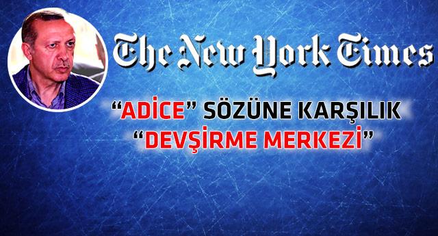 New York Times Erdoğan'ın sözlerine bu haberle cevap verdi