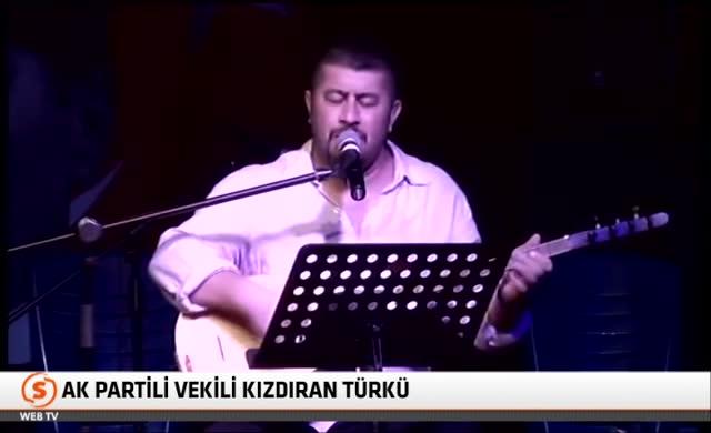 AKP'li Vekili kızdıran türkü!
