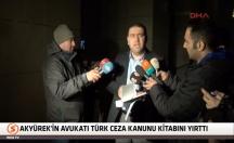 Akyürek'in avukatı Türk Ceza Kanunu kitabını yırttı -video
